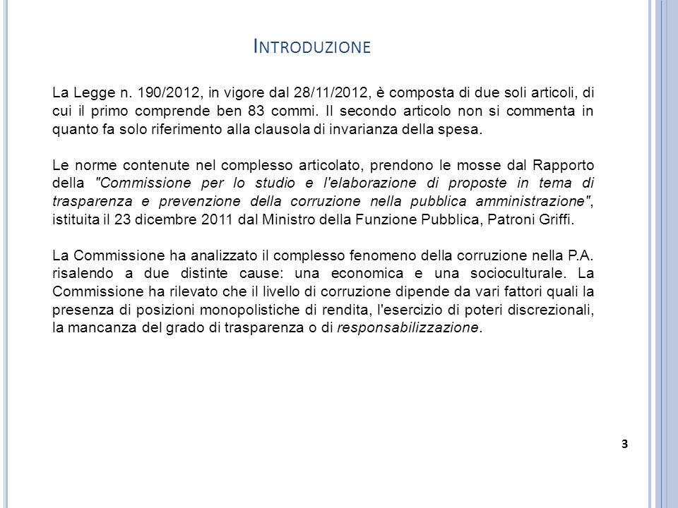 I NTRODUZIONE La Legge n. 190/2012, in vigore dal 28/11/2012, è composta di due soli articoli, di cui il primo comprende ben 83 commi. Il secondo arti