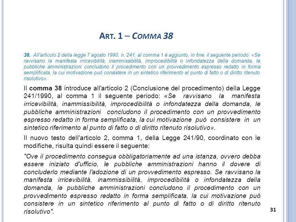 A RT. 1 – C OMMA 38 38. All'articolo 2 della legge 7 agosto 1990, n. 241, al comma 1 è aggiunto, in fine, il seguente periodo: «Se ravvisano la manife