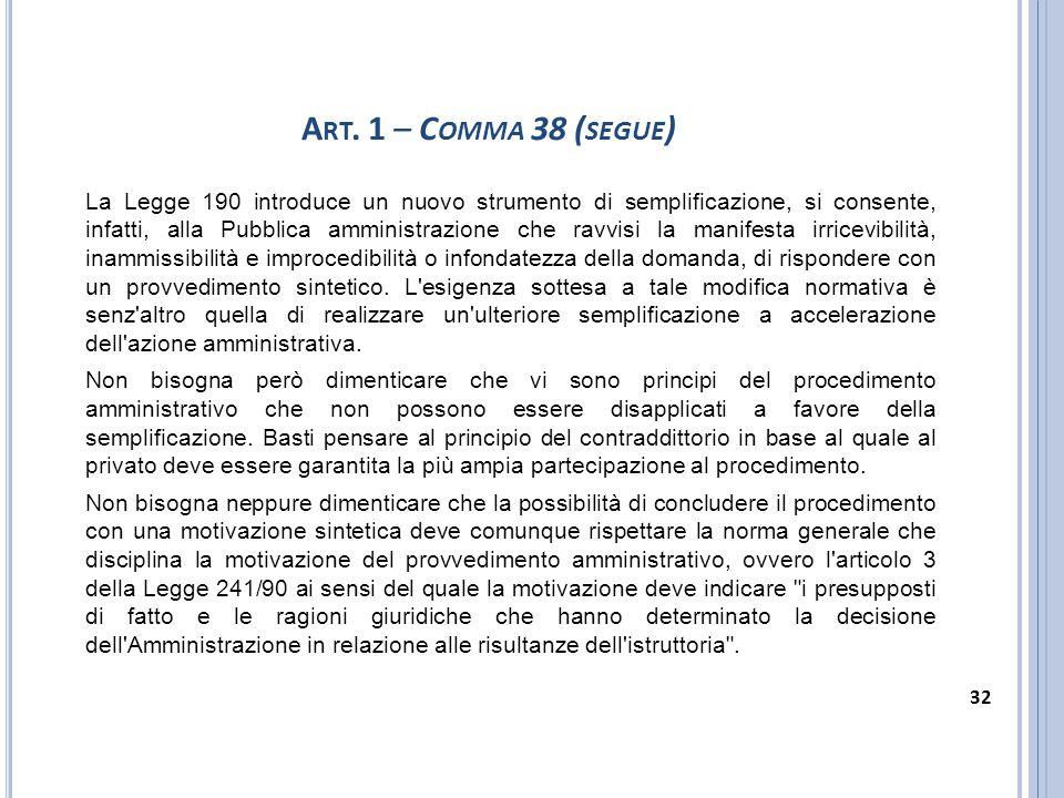 La Legge 190 introduce un nuovo strumento di semplificazione, si consente, infatti, alla Pubblica amministrazione che ravvisi la manifesta irricevibil