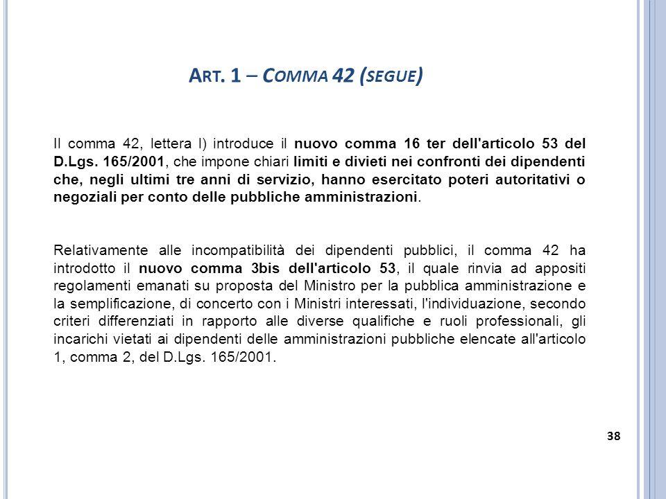Il comma 42, lettera l) introduce il nuovo comma 16 ter dell'articolo 53 del D.Lgs. 165/2001, che impone chiari limiti e divieti nei confronti dei dip