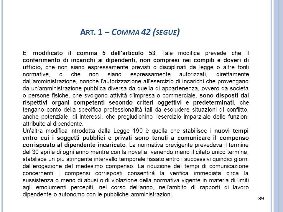 E' modificato il comma 5 dell'articolo 53. Tale modifica prevede che il conferimento di incarichi ai dipendenti, non compresi nei compiti e doveri di