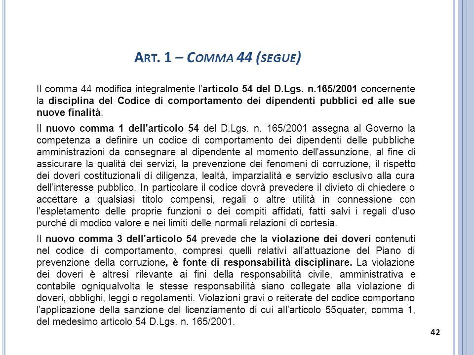 Il comma 44 modifica integralmente l'articolo 54 del D.Lgs. n.165/2001 concernente la disciplina del Codice di comportamento dei dipendenti pubblici e