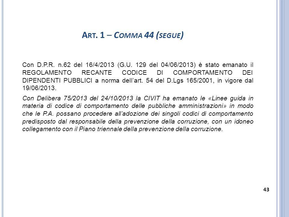 Con D.P.R. n.62 del 16/4/2013 (G.U. 129 del 04/06/2013) è stato emanato il REGOLAMENTO RECANTE CODICE DI COMPORTAMENTO DEI DIPENDENTI PUBBLICI a norma