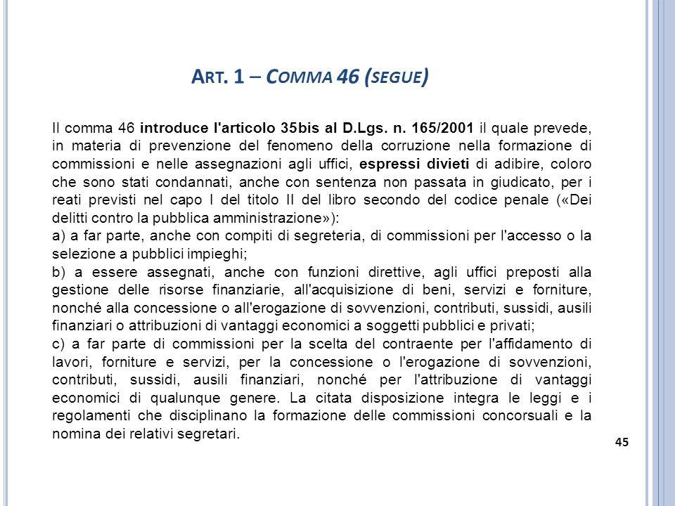 Il comma 46 introduce l'articolo 35bis al D.Lgs. n. 165/2001 il quale prevede, in materia di prevenzione del fenomeno della corruzione nella formazio