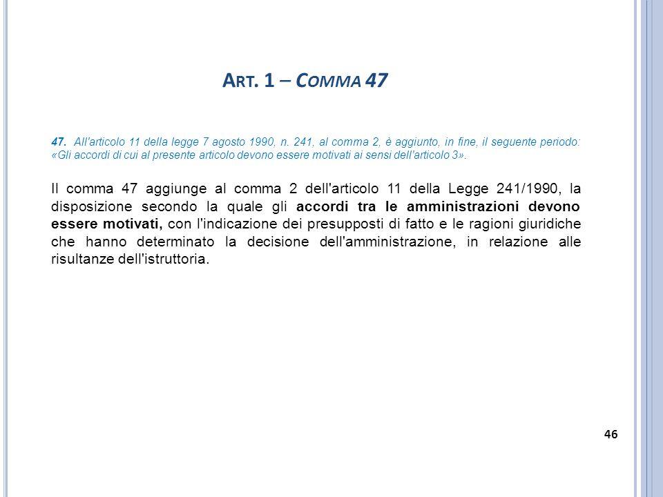 A RT. 1 – C OMMA 47 47. All'articolo 11 della legge 7 agosto 1990, n. 241, al comma 2, è aggiunto, in fine, il seguente periodo: «Gli accordi di cui a