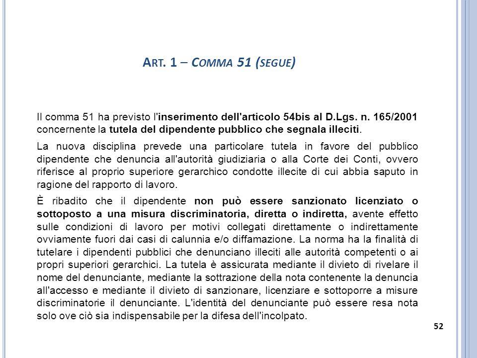 Il comma 51 ha previsto l'inserimento dell'articolo 54bis al D.Lgs. n. 165/2001 concernente la tutela del dipendente pubblico che segnala illeciti. L