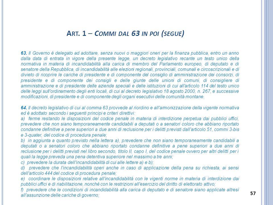 63. Il Governo è delegato ad adottare, senza nuovi o maggiori oneri per la finanza pubblica, entro un anno dalla data di entrata in vigore della prese