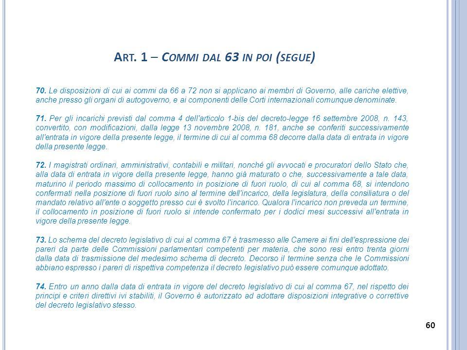 70. Le disposizioni di cui ai commi da 66 a 72 non si applicano ai membri di Governo, alle cariche elettive, anche presso gli organi di autogoverno, e
