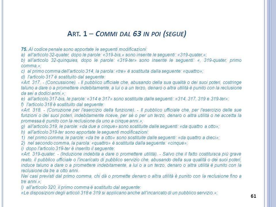 75. Al codice penale sono apportate le seguenti modificazioni: a) all'articolo 32-quater, dopo le parole: «319-bis,» sono inserite le seguenti: «319-q