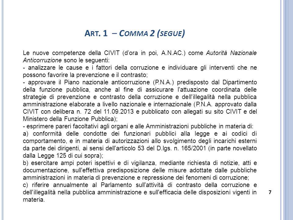 Le nuove competenze della CIVIT (d'ora in poi, A.N.AC.) come Autorità Nazionale Anticorruzione sono le seguenti: - analizzare le cause e i fattori de