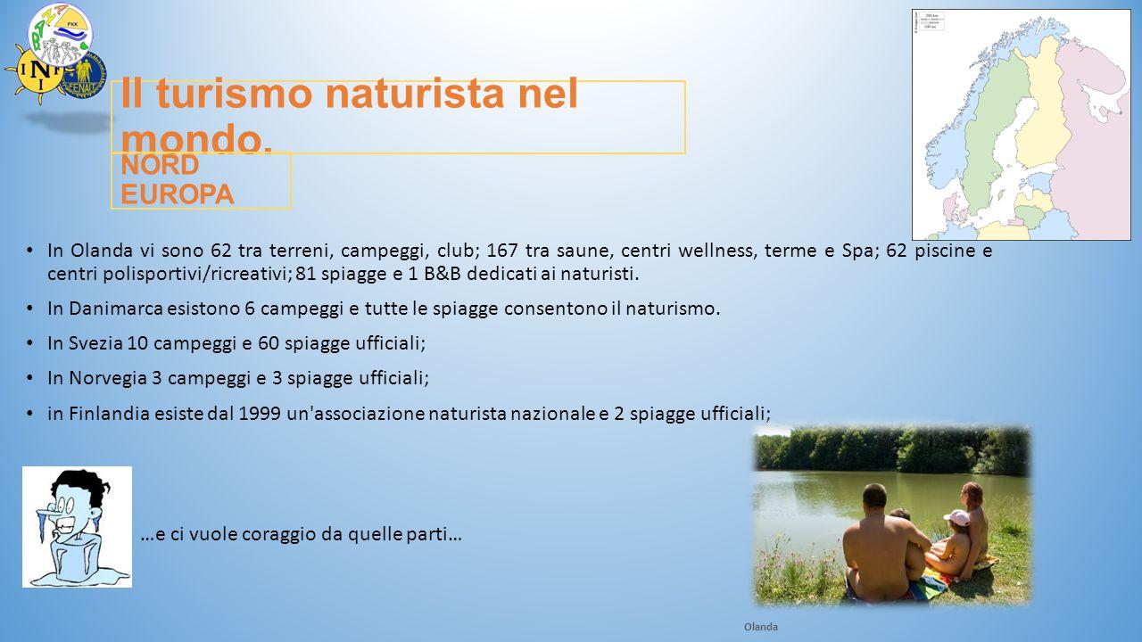 Il turismo naturista nel mondo. In Olanda vi sono 62 tra terreni, campeggi, club; 167 tra saune, centri wellness, terme e Spa; 62 piscine e centri pol