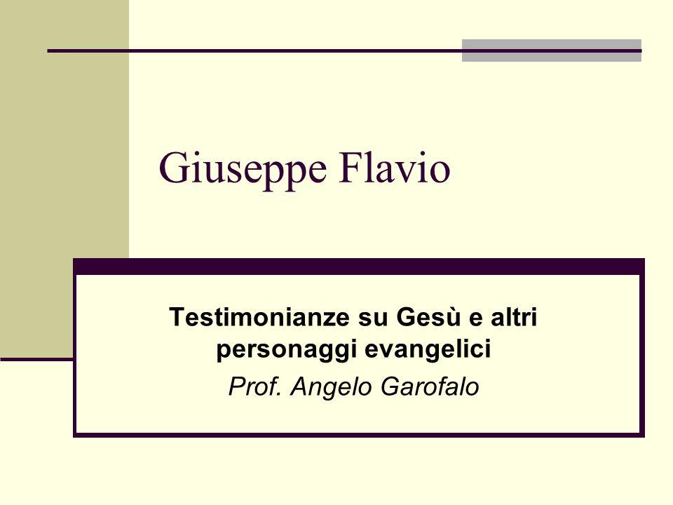 Giuseppe Flavio Testimonianze su Gesù e altri personaggi evangelici Prof. Angelo Garofalo