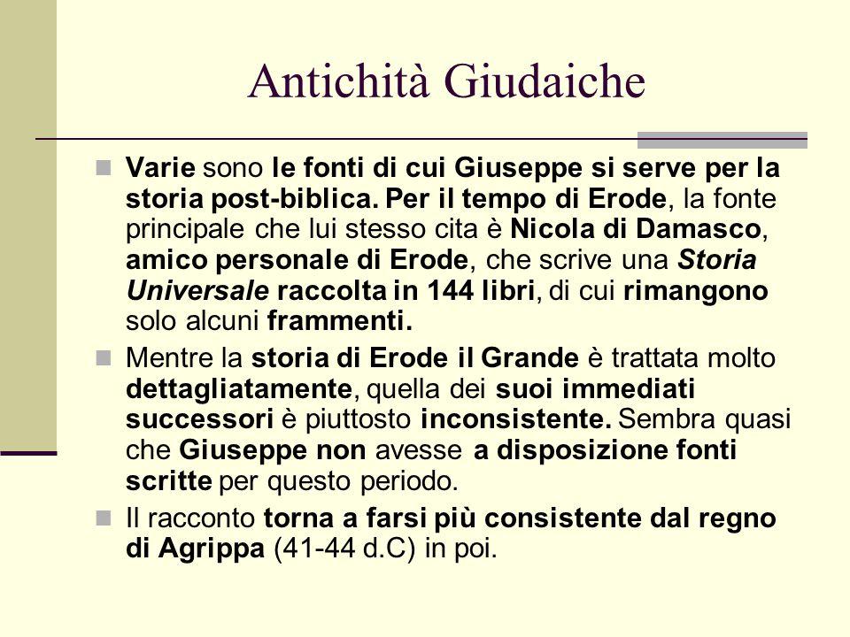 Antichità Giudaiche Varie sono le fonti di cui Giuseppe si serve per la storia post-biblica. Per il tempo di Erode, la fonte principale che lui stesso