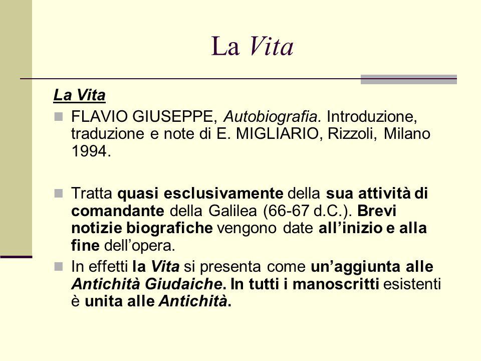 La Vita FLAVIO GIUSEPPE, Autobiografia. Introduzione, traduzione e note di E. MIGLIARIO, Rizzoli, Milano 1994. Tratta quasi esclusivamente della sua a