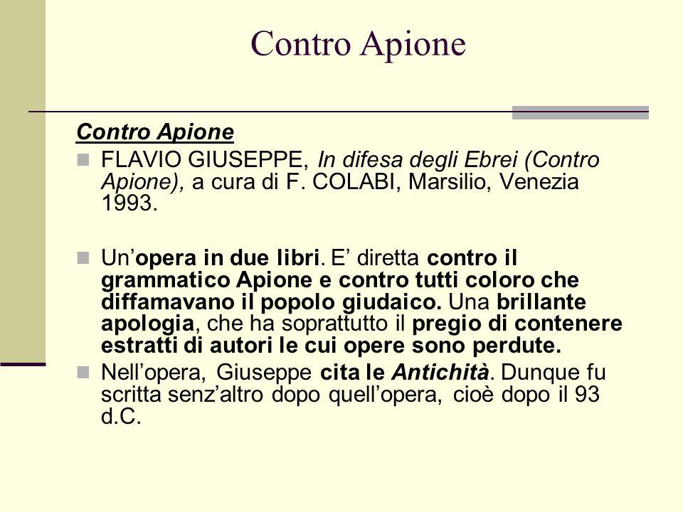 Contro Apione FLAVIO GIUSEPPE, In difesa degli Ebrei (Contro Apione), a cura di F. COLABI, Marsilio, Venezia 1993. Un'opera in due libri. E' diretta c