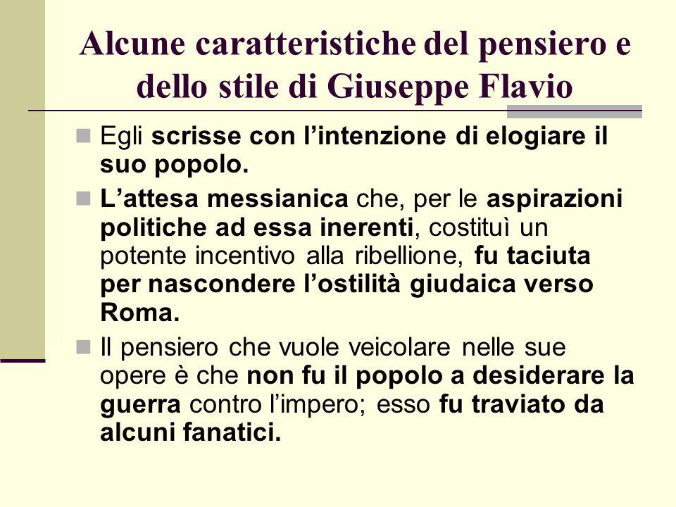 Alcune caratteristiche del pensiero e dello stile di Giuseppe Flavio Egli scrisse con l'intenzione di elogiare il suo popolo. L'attesa messianica che,