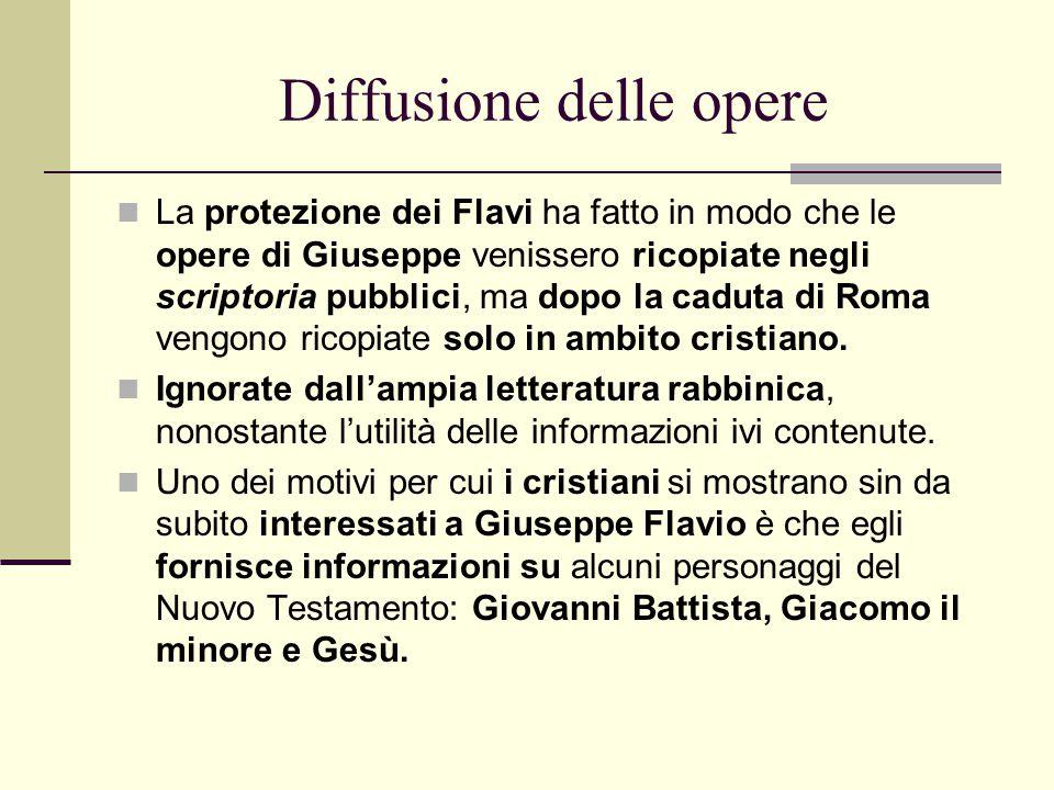 Diffusione delle opere La protezione dei Flavi ha fatto in modo che le opere di Giuseppe venissero ricopiate negli scriptoria pubblici, ma dopo la cad