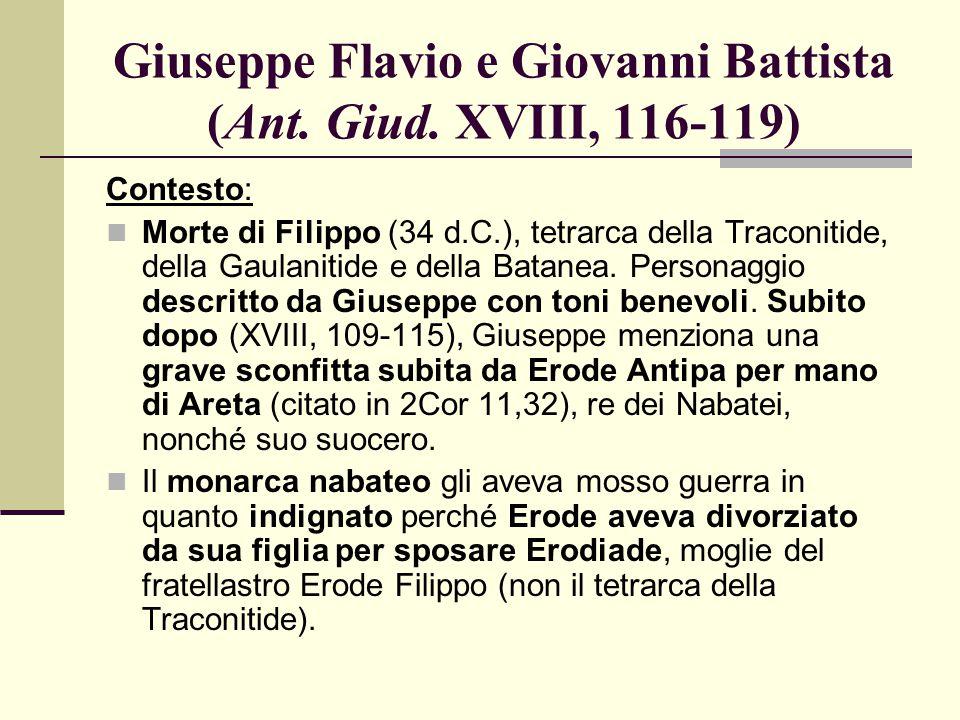 Giuseppe Flavio e Giovanni Battista (Ant. Giud. XVIII, 116-119) Contesto: Morte di Filippo (34 d.C.), tetrarca della Traconitide, della Gaulanitide e