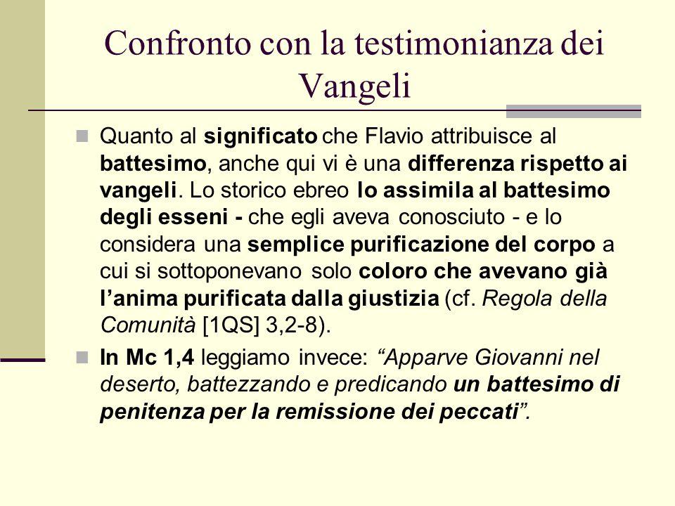 Confronto con la testimonianza dei Vangeli Quanto al significato che Flavio attribuisce al battesimo, anche qui vi è una differenza rispetto ai vangel