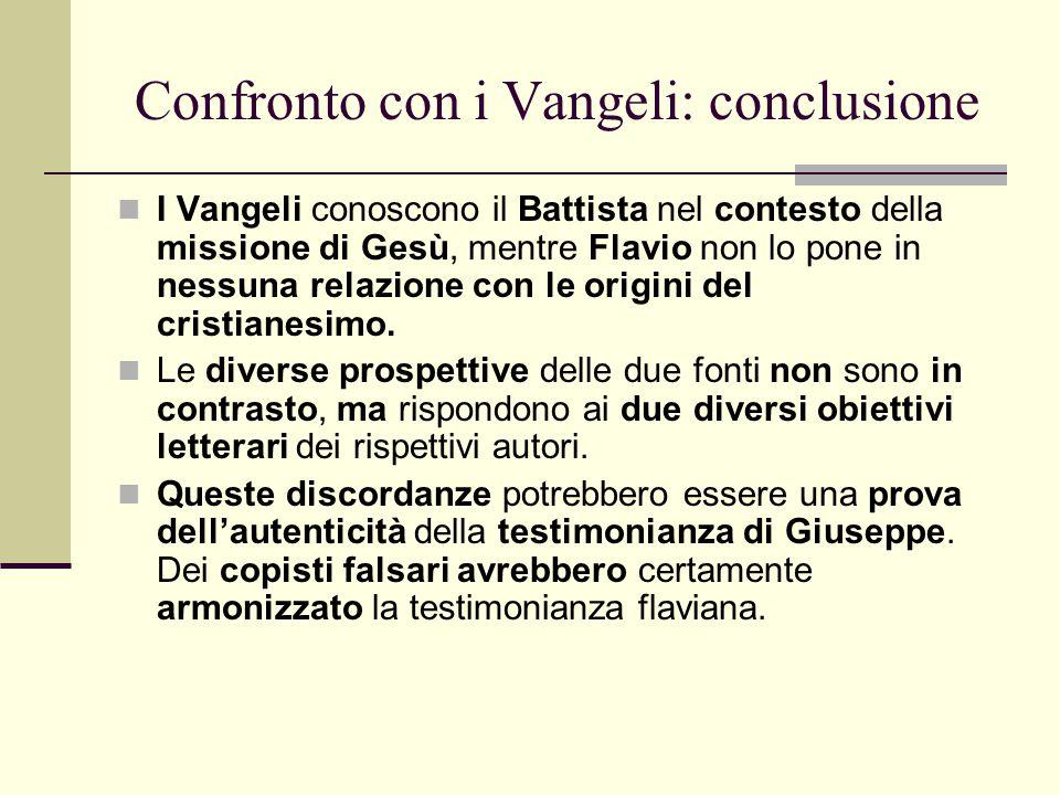 Confronto con i Vangeli: conclusione I Vangeli conoscono il Battista nel contesto della missione di Gesù, mentre Flavio non lo pone in nessuna relazio