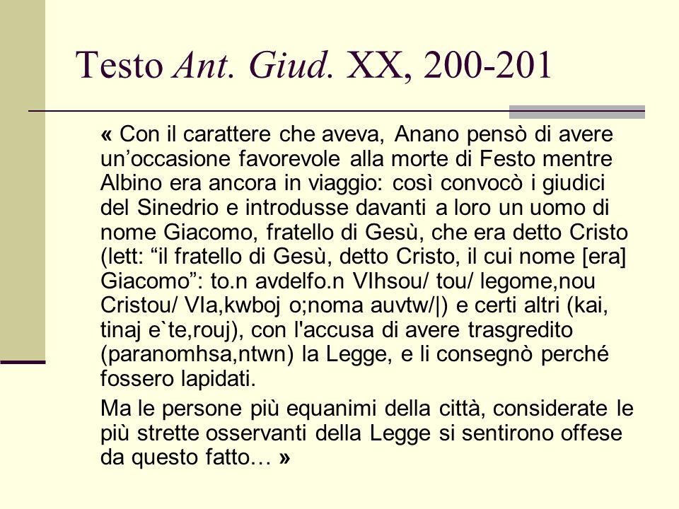 Testo Ant. Giud. XX, 200-201 « Con il carattere che aveva, Anano pensò di avere un'occasione favorevole alla morte di Festo mentre Albino era ancora i