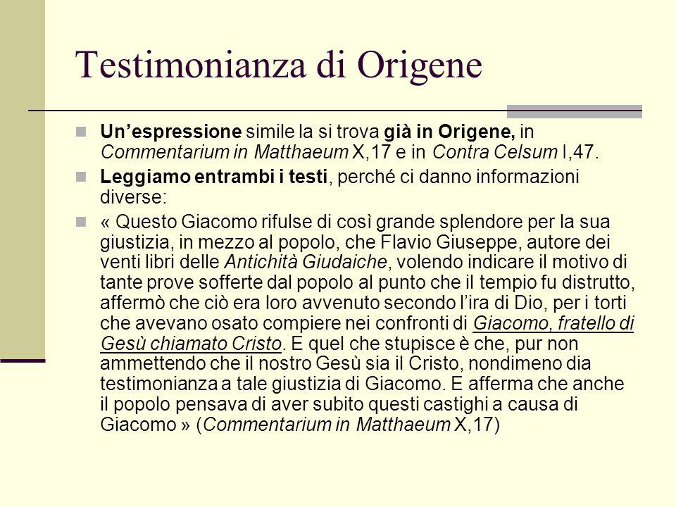 Testimonianza di Origene Un'espressione simile la si trova già in Origene, in Commentarium in Matthaeum X,17 e in Contra Celsum I,47. Leggiamo entramb