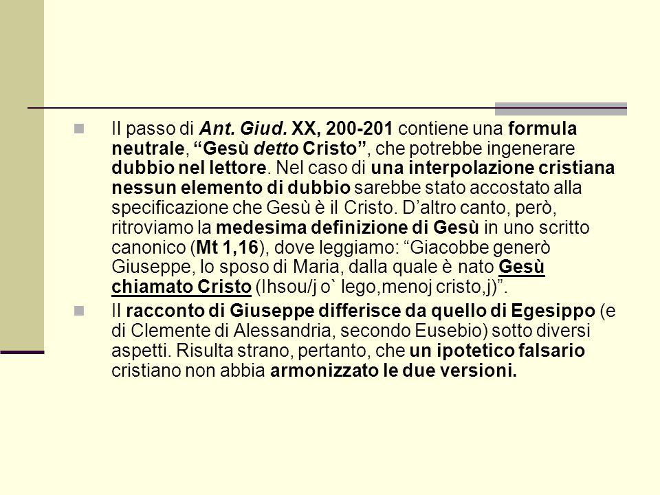 """Il passo di Ant. Giud. XX, 200-201 contiene una formula neutrale, """"Gesù detto Cristo"""", che potrebbe ingenerare dubbio nel lettore. Nel caso di una int"""