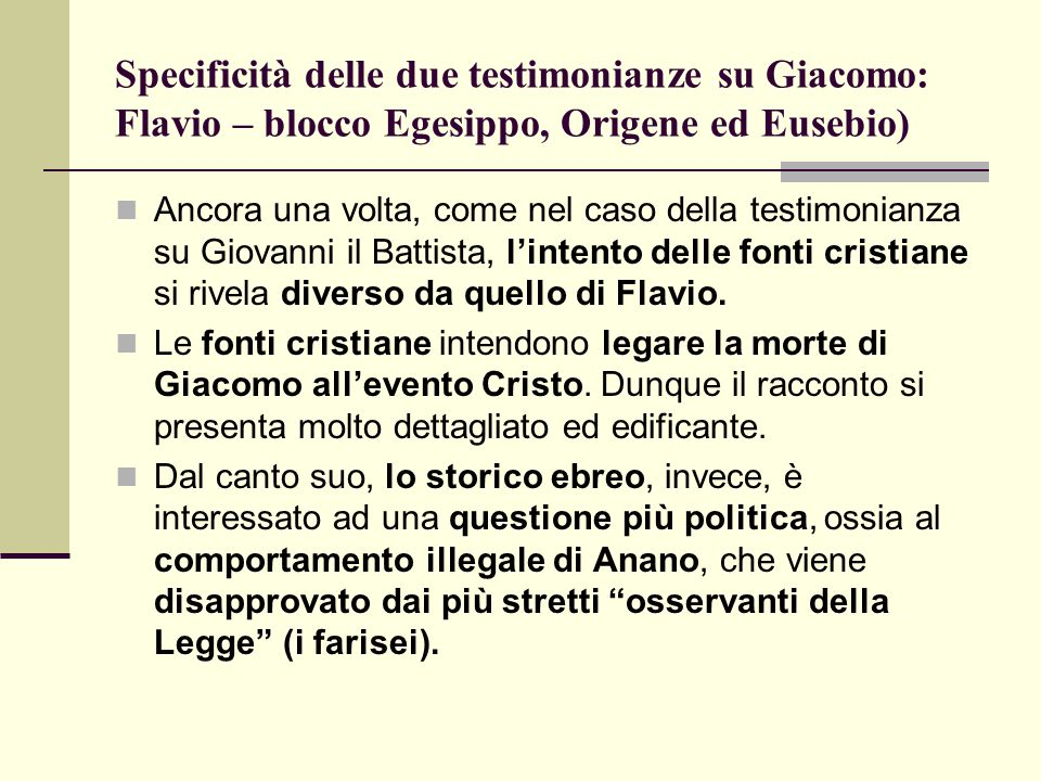 Specificità delle due testimonianze su Giacomo: Flavio – blocco Egesippo, Origene ed Eusebio) Ancora una volta, come nel caso della testimonianza su G