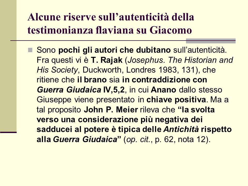Alcune riserve sull'autenticità della testimonianza flaviana su Giacomo Sono pochi gli autori che dubitano sull'autenticità. Fra questi vi è T. Rajak