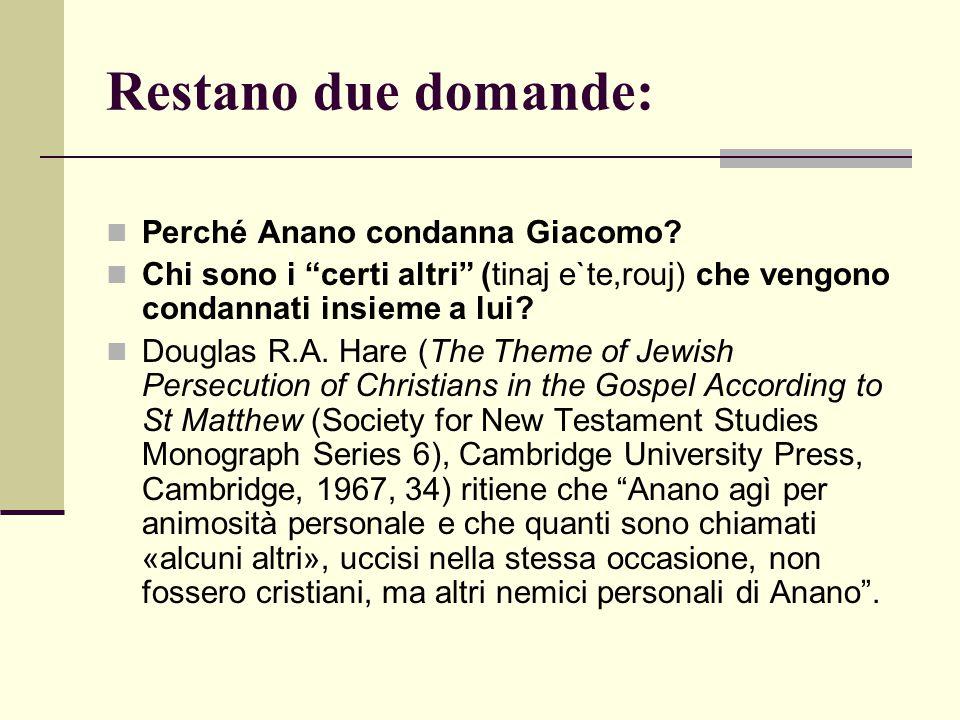"""Restano due domande: Perché Anano condanna Giacomo? Chi sono i """"certi altri"""" (tinaj e`te,rouj) che vengono condannati insieme a lui? Douglas R.A. Hare"""