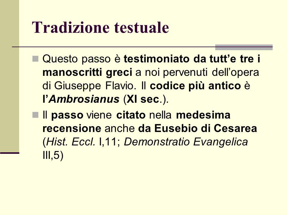 Tradizione testuale Questo passo è testimoniato da tutt'e tre i manoscritti greci a noi pervenuti dell'opera di Giuseppe Flavio. Il codice più antico