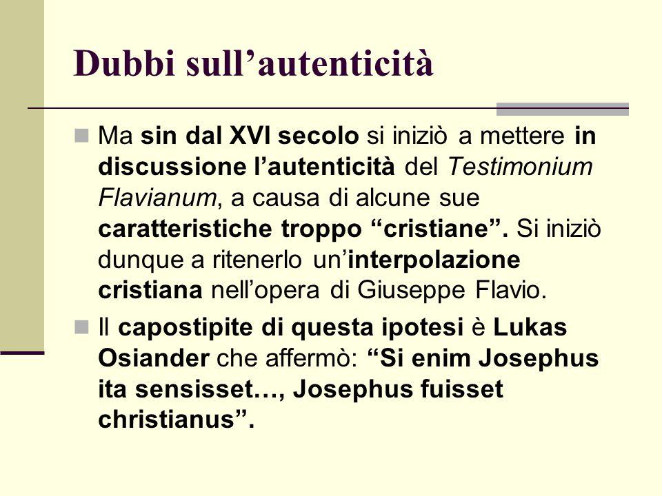 Dubbi sull'autenticità Ma sin dal XVI secolo si iniziò a mettere in discussione l'autenticità del Testimonium Flavianum, a causa di alcune sue caratte