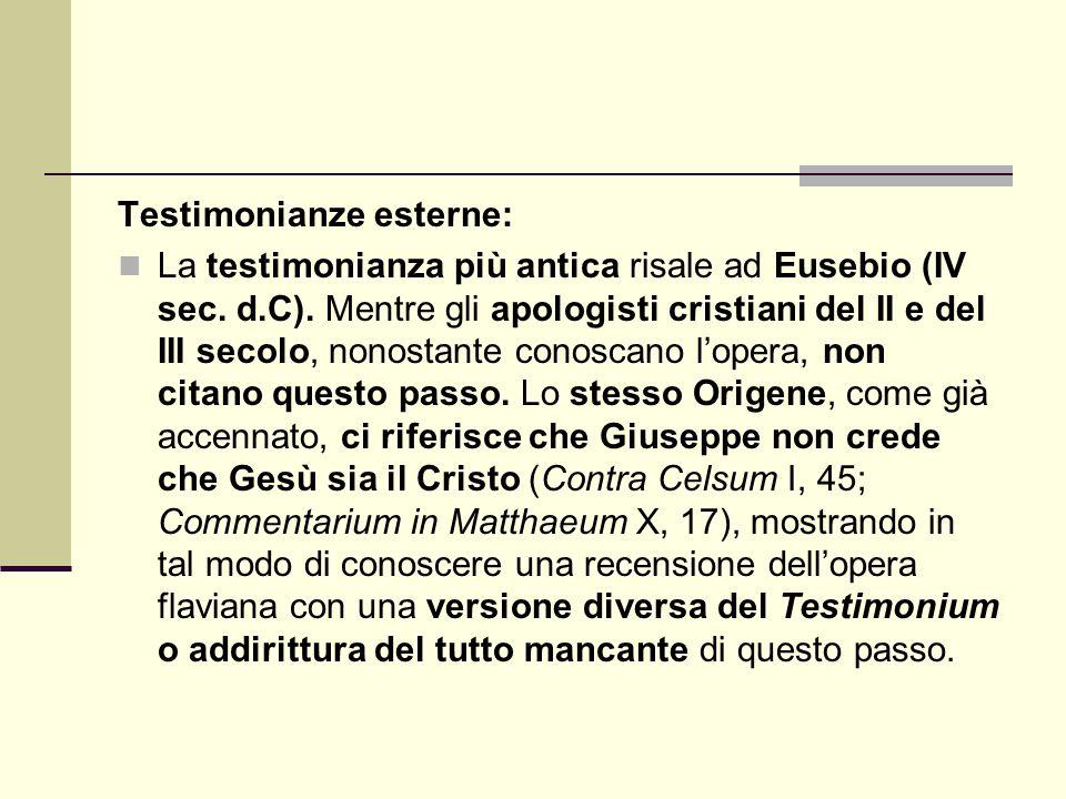 Testimonianze esterne: La testimonianza più antica risale ad Eusebio (IV sec. d.C). Mentre gli apologisti cristiani del II e del III secolo, nonostant