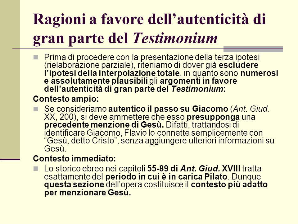Ragioni a favore dell'autenticità di gran parte del Testimonium Prima di procedere con la presentazione della terza ipotesi (rielaborazione parziale),