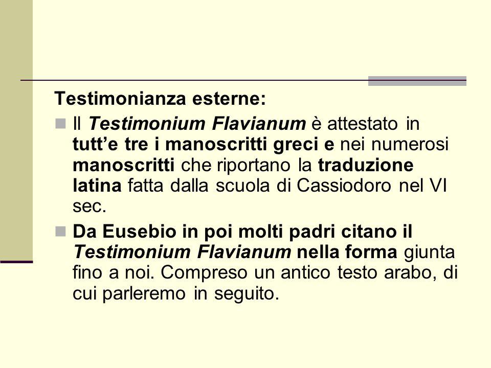 Testimonianza esterne: Il Testimonium Flavianum è attestato in tutt'e tre i manoscritti greci e nei numerosi manoscritti che riportano la traduzione l