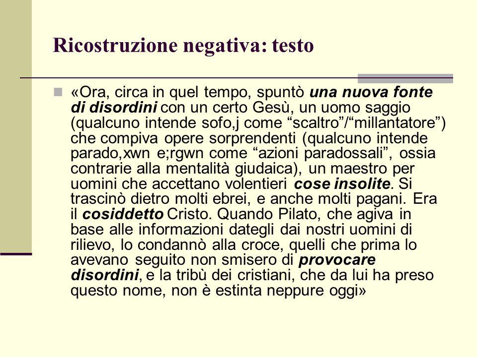 Ricostruzione negativa: testo «Ora, circa in quel tempo, spuntò una nuova fonte di disordini con un certo Gesù, un uomo saggio (qualcuno intende sofo,