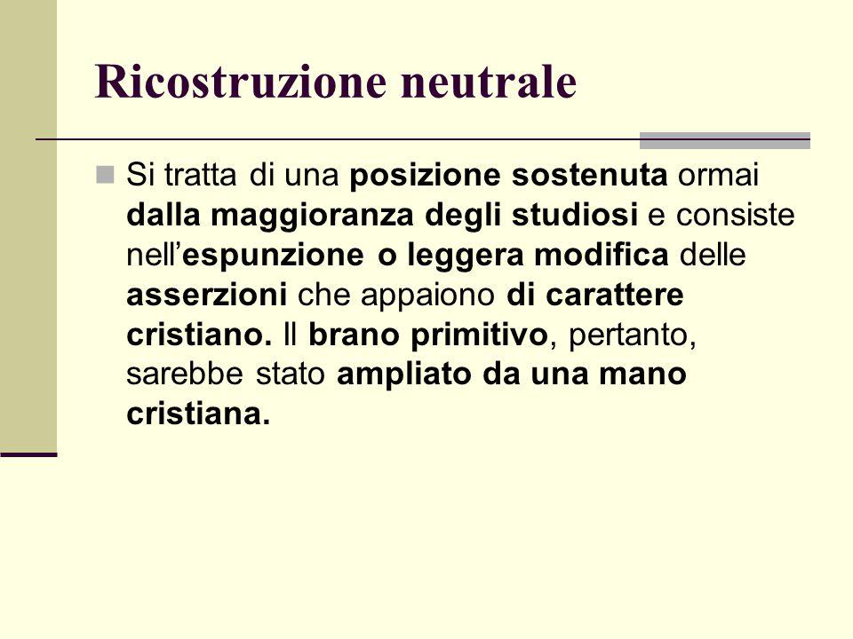 Ricostruzione neutrale Si tratta di una posizione sostenuta ormai dalla maggioranza degli studiosi e consiste nell'espunzione o leggera modifica delle