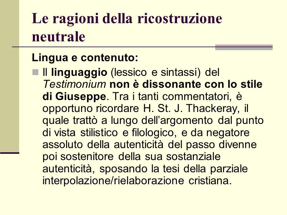 Le ragioni della ricostruzione neutrale Lingua e contenuto: Il linguaggio (lessico e sintassi) del Testimonium non è dissonante con lo stile di Giusep