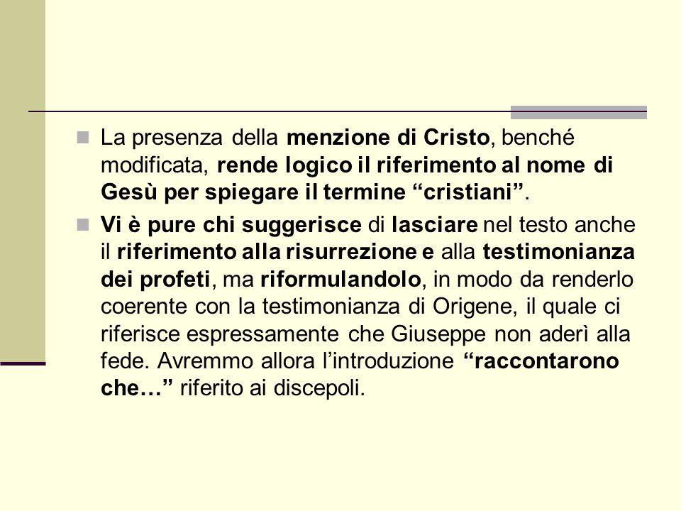 """La presenza della menzione di Cristo, benché modificata, rende logico il riferimento al nome di Gesù per spiegare il termine """"cristiani"""". Vi è pure ch"""