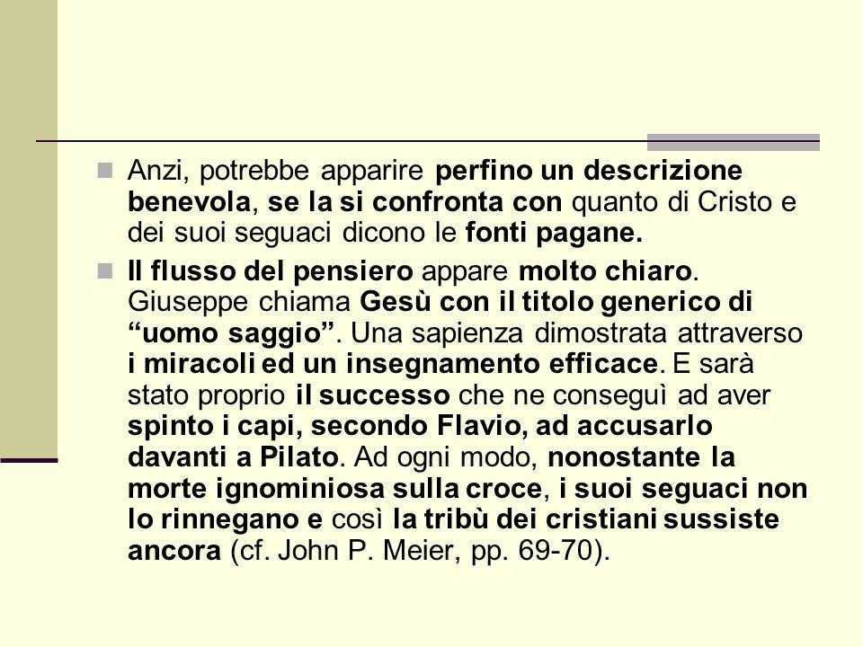 Anzi, potrebbe apparire perfino un descrizione benevola, se la si confronta con quanto di Cristo e dei suoi seguaci dicono le fonti pagane. Il flusso