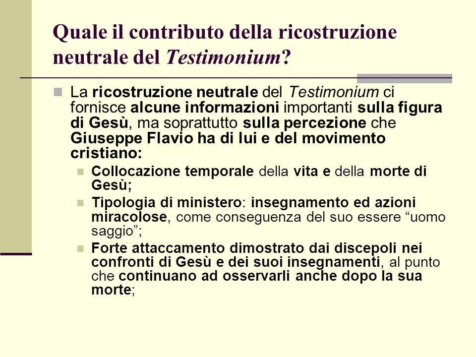 Quale il contributo della ricostruzione neutrale del Testimonium? La ricostruzione neutrale del Testimonium ci fornisce alcune informazioni importanti