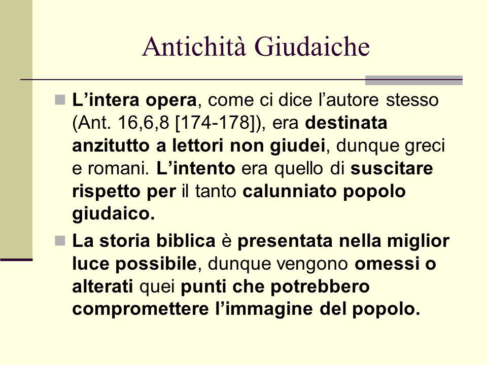 Antichità Giudaiche L'intera opera, come ci dice l'autore stesso (Ant. 16,6,8 [174-178]), era destinata anzitutto a lettori non giudei, dunque greci e