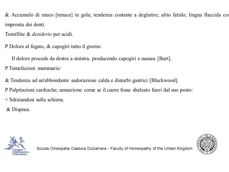 Scuola Omeopatia Classica Dulcamara - Faculty of Homeopathy of the United Kingdom & Accumulo di muco [tenace] in gola; tendenza costante a deglutire; alito fetido; lingua flaccida con impronta dei denti.