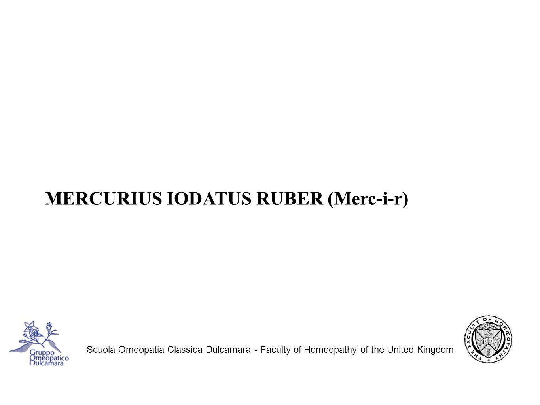 Scuola Omeopatia Classica Dulcamara - Faculty of Homeopathy of the United Kingdom MERCURIUS IODATUS RUBER (Merc-i-r)