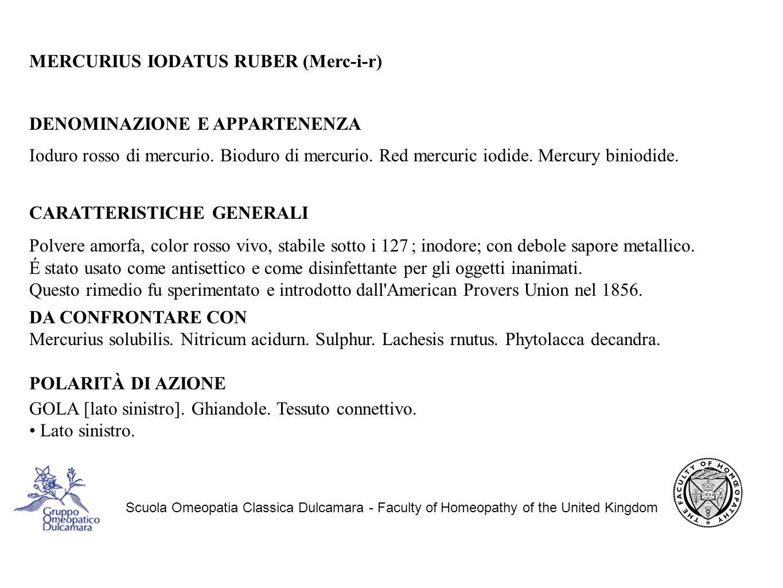 Scuola Omeopatia Classica Dulcamara - Faculty of Homeopathy of the United Kingdom MERCURIUS IODATUS RUBER (Merc-i-r) DENOMINAZIONE E APPARTENENZA Ioduro rosso di mercurio.