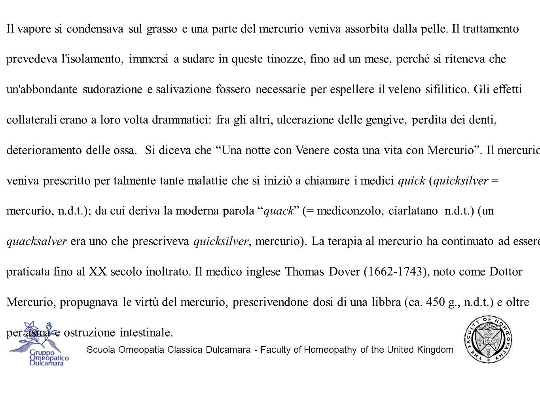Scuola Omeopatia Classica Dulcamara - Faculty of Homeopathy of the United Kingdom Il vapore si condensava sul grasso e una parte del mercurio veniva assorbita dalla pelle.