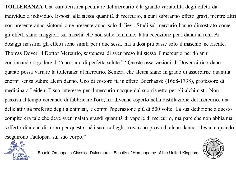 Scuola Omeopatia Classica Dulcamara - Faculty of Homeopathy of the United Kingdom TOLLERANZA Una caratteristica peculiare del mercurio è la grande variabilità degli effetti da individuo a individuo.