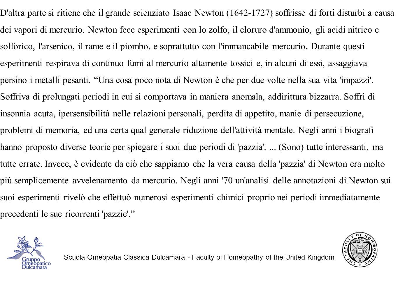 Scuola Omeopatia Classica Dulcamara - Faculty of Homeopathy of the United Kingdom D altra parte si ritiene che il grande scienziato Isaac Newton (1642-1727) soffrisse di forti disturbi a causa dei vapori di mercurio.