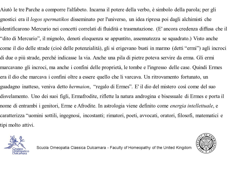 Scuola Omeopatia Classica Dulcamara - Faculty of Homeopathy of the United Kingdom Aiutò le tre Parche a comporre l alfabeto.