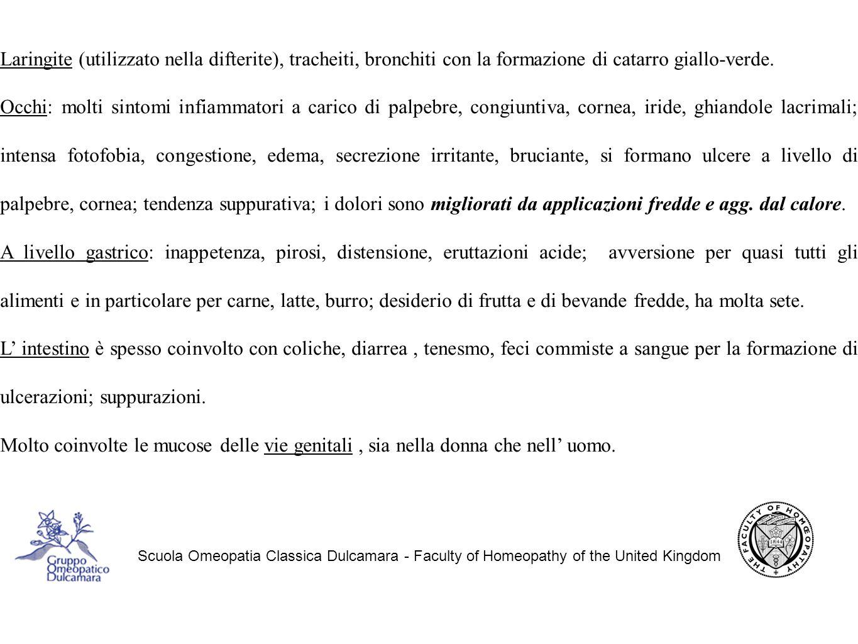 Scuola Omeopatia Classica Dulcamara - Faculty of Homeopathy of the United Kingdom Laringite (utilizzato nella difterite), tracheiti, bronchiti con la formazione di catarro giallo-verde.
